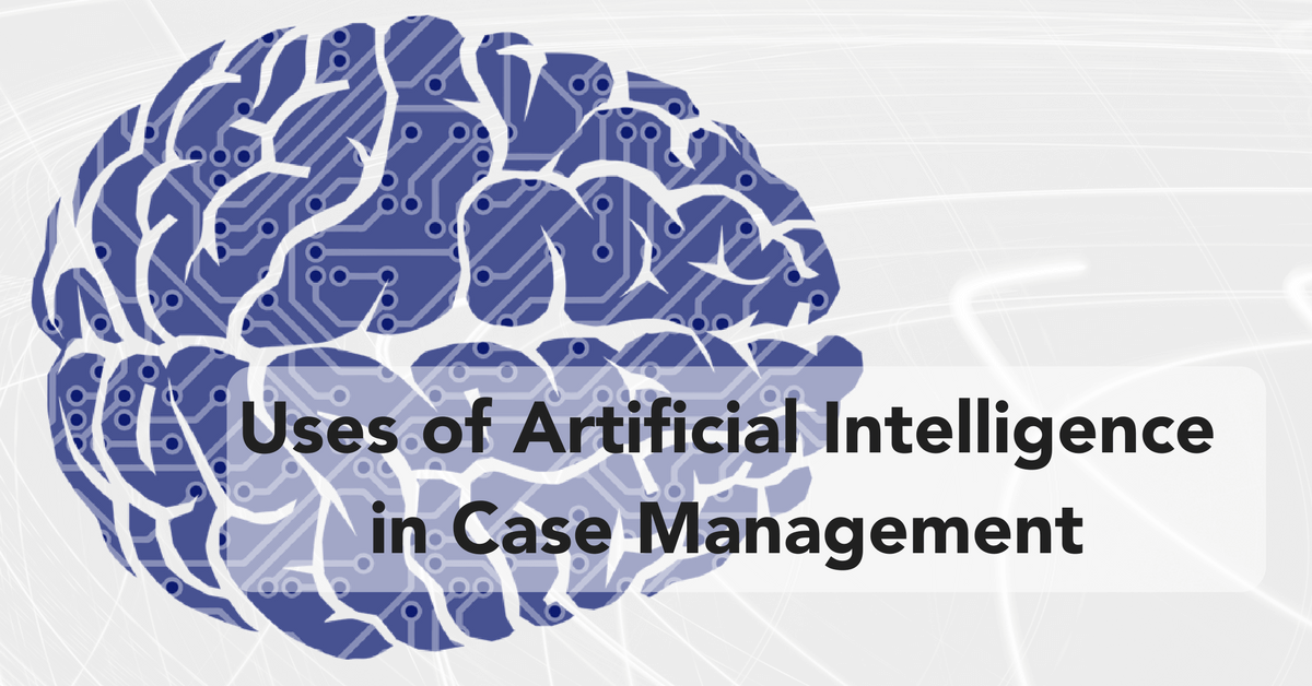Top Uses for Artificial Intelligence in Case Management