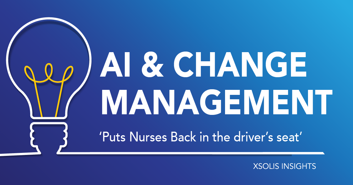 AI and Change Management – 'Puts the Nurse Back in the Driver's Seat'